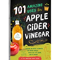 101 Amazing Uses for Apple Cider Vinegar: Soothe An Upset Stomach, Get More Energy...
