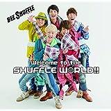 Welcome to the SHUFFLE WORLD!!(初回限定盤A)(DVD付)