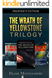 The Wrath of Yellowstone (Preppers Fiction): The Wrath of Yellowstone Trilogy Boxed Set (Preppers Fiction, Apocalyptic Fiction, Survival, Travel Fiction Book 4)