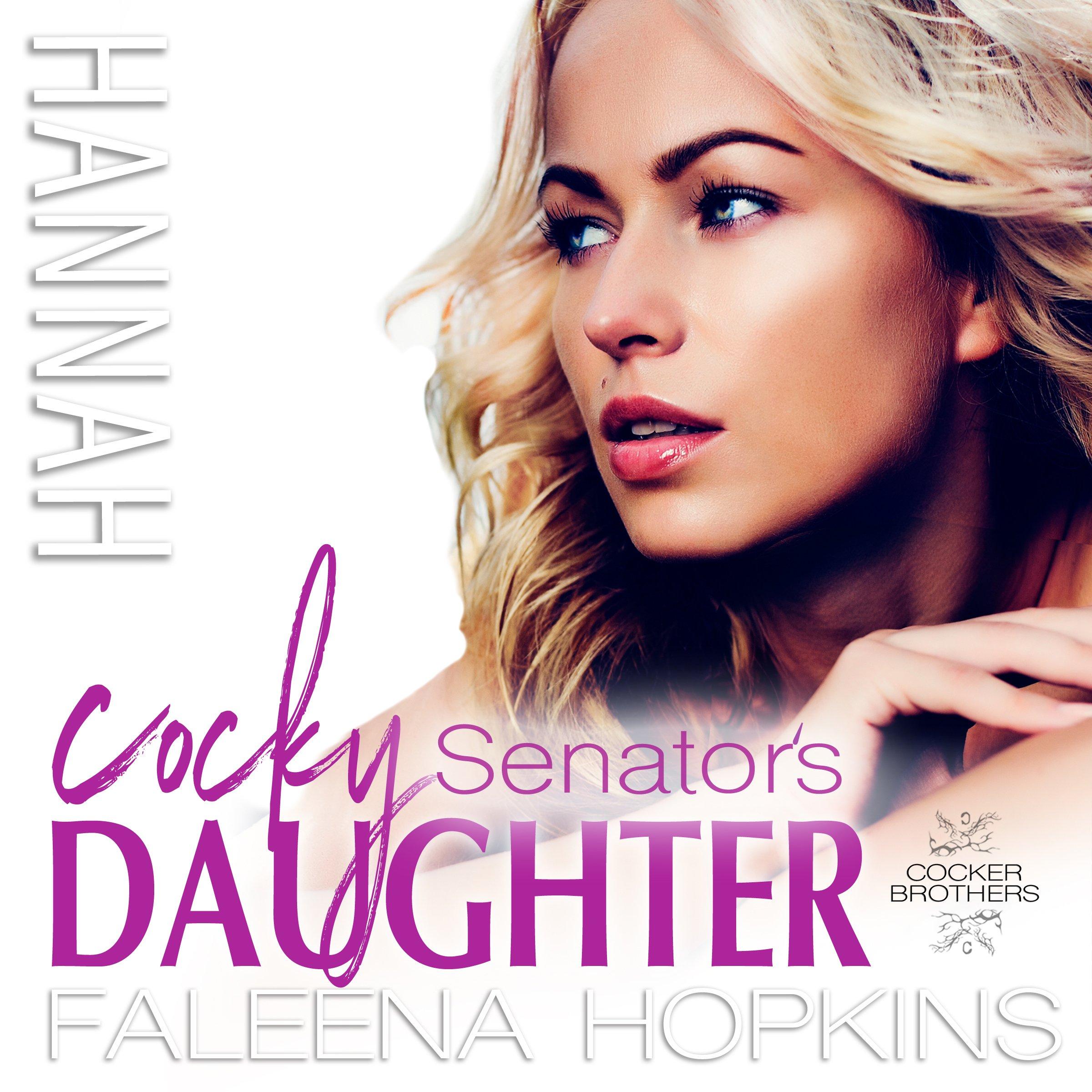 Cocky Senator's Daughter: Hannah Cocker: Cocker Brothers: The Cocky Series, Book 8