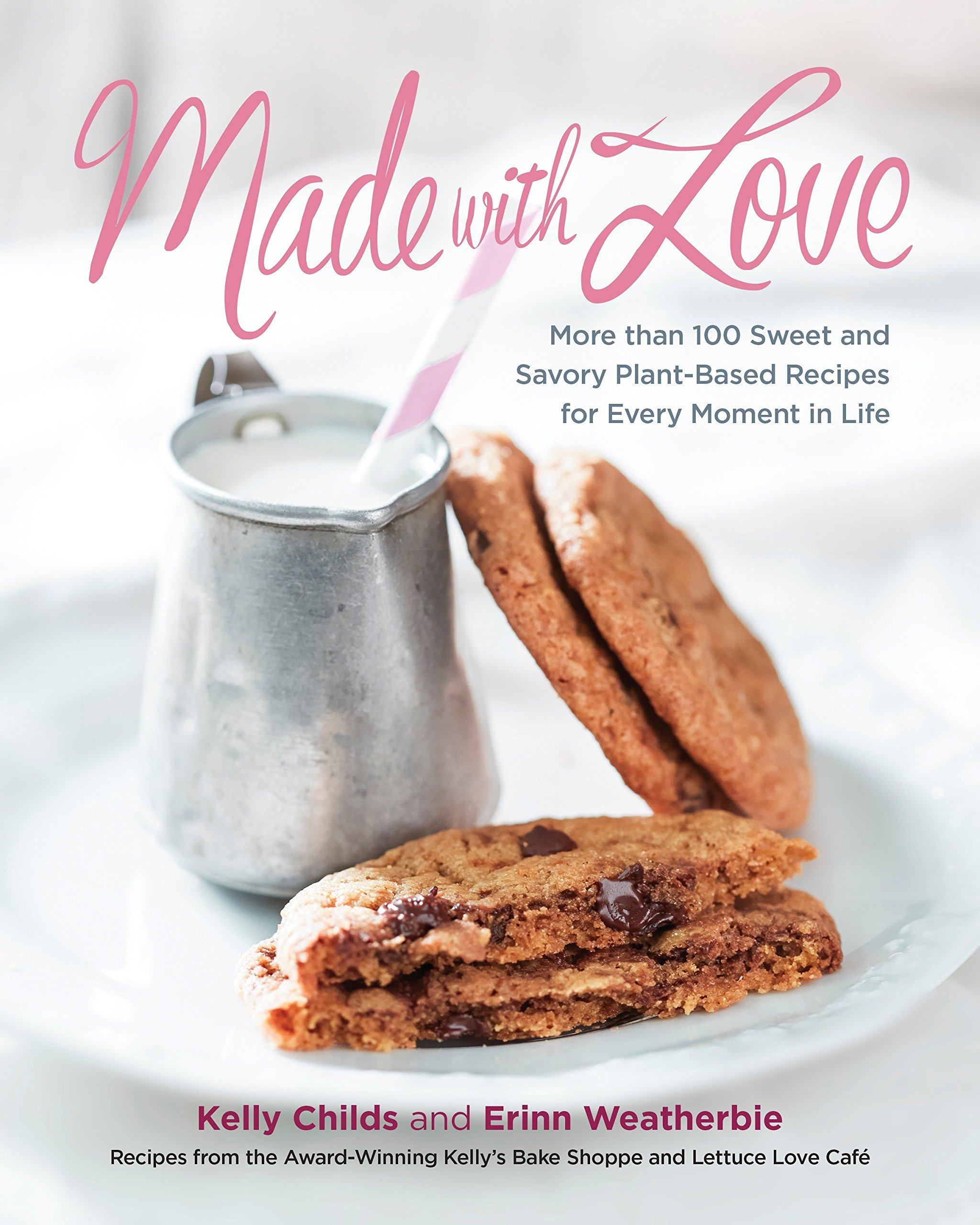 Made With Love More Than 100 Delicious Gluten Free Plant Based Arnotts Joyful Package Extra Cheese Recipes For The Sweet And Savory Moments In Life Kelly Childs Erinn Weatherbie