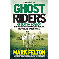 Ghost Riders: Operation Cowboy, the World War Two Mission to Save the World's Finest Horses