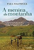 A menina da montanha: A trajetória real da americana que pisou numa sala de aula pela primeira vez aos 17 anos até a…