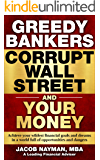 Greedy Bankers Corrupt  Wall Street and Your Money: Achieve your wildest financial goals and dreams in a world full of opportunities and dangers (The richest 1% Book 2)