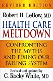 Health Care Meltdown: Confronting the Myths and Fixing our Ailing System