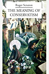 The Meaning of Conservatism Kindle Edition