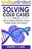 Solving Cold Cases - Volume 2: True Crime Stories That Took Years to Crack (English Edition)