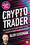 The Crypto Trader: How anyone can make money trading Bitcoin and other cryptocurrencies (English Edition)