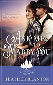 Ask Me to Marry You: A Mail Order Groom Novella (The Brides of Evergreen Book 2)