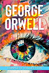 George Orwell Complete Fiction: 9 Novels (Animal Farm, 1984, Burmese Days, A Clergyman's Daughter and much more) Kindle Edition