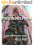 Philadelphia 25 Secrets - The Locals Travel Guide  For Your Trip to Philadelphia (Pennsylvania - USA): Skip the tourist traps and explore like a local : Where to Go, Eat & Party in Philadelphia 2016