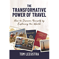 The Transformative Power of Travel: How to Discover Yourself by Exploring the World (English Edition)
