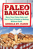 Paleo Baking: Have Your Paleo Cake and Eat it Too! A Guide to Baking Without Guilt (The Definitive Paleo Baking Guide for Weight Loss, Desserts, and Gluten Free Recipes)