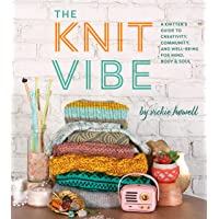 The Knit Vibe: A Knitter's Guide to Creativity, Community, and Well-being for Mind...