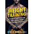 Weight Training: A Beginners Guide to Building a Leaner, Bigger, Stronger Body, Naturally and Easily (The Bigger Leaner Stronger Muscle Series Book 1)