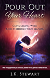 Pour Out Your Heart: Conversing with God through Your Illness