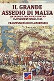 Il grande assedio di Malta: Solimano il magnifico contro i cavalieri di Malta, 1565 (Storia)