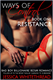 Ways of Control - Resistance : Bad Boy Billionaire BDSM Romance (Series Book One)