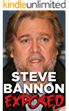 Steve Bannon Exposed: A Political Biography Of The Man Behind President Donald Trump (History Exposed Books Book 1)