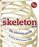 The Skeleton Book: Get to know your bones, inside out