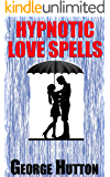 Hypnotic Love Spells: Make Any Man Fall Desperately In Love With You