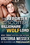 The Reporter and the Billionaire Scottish Wolf Lord (He Wanted Me Pregnant! Book 12)