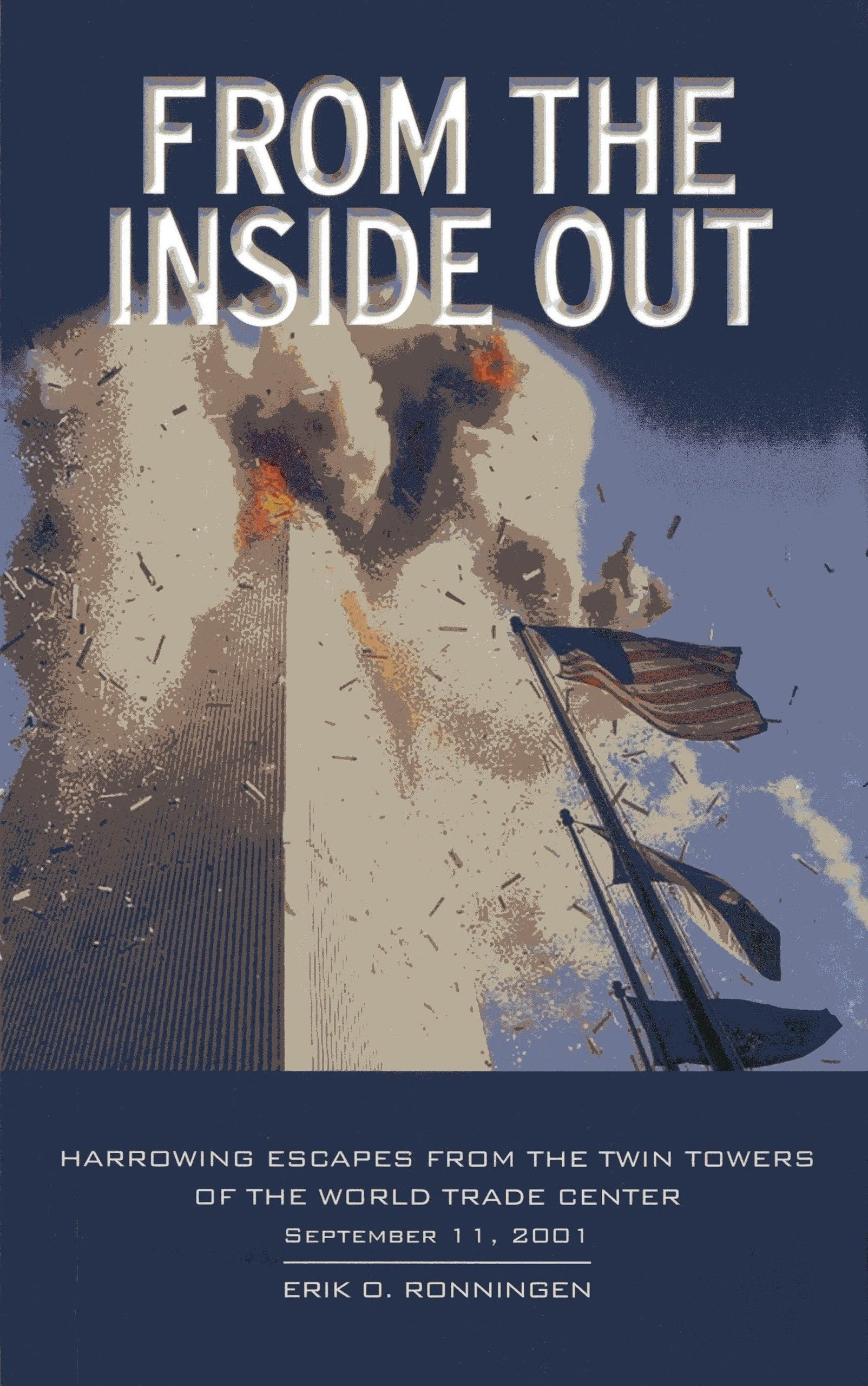 From The Inside Out: Harrowing Escapes From The Twin Towers Of The World  Trade Center: Erik O Ronningen: 9781566493840: Amazon: Books