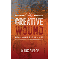 The Creative Wound: Heal Your Broken Art (English Edition)