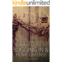 The Preppers Apocalypse Survival Guide to Bugging In & Home Defense