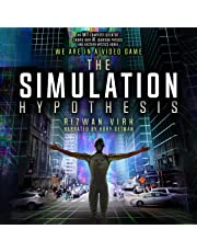 The Simulation Hypothesis: An MIT Computer Scientist Shows Why AI, Quantum Physics, and Eastern Mystics All Agree We Are in a Video Game