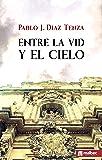 Entre la vid y el cielo. Novela histórica: En los albores del siglo XVII, un pueblo anhela levantar una nueva iglesia