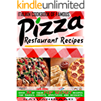 Italian Cookbook of Famous Pizza Restaurant Recipes: Over 31 of Their TOP SECRET Recipes for Sauces, Crusts, Appetizers and Desserts (Restaurant Recipes and Copycat Cookbooks) (English Edition)