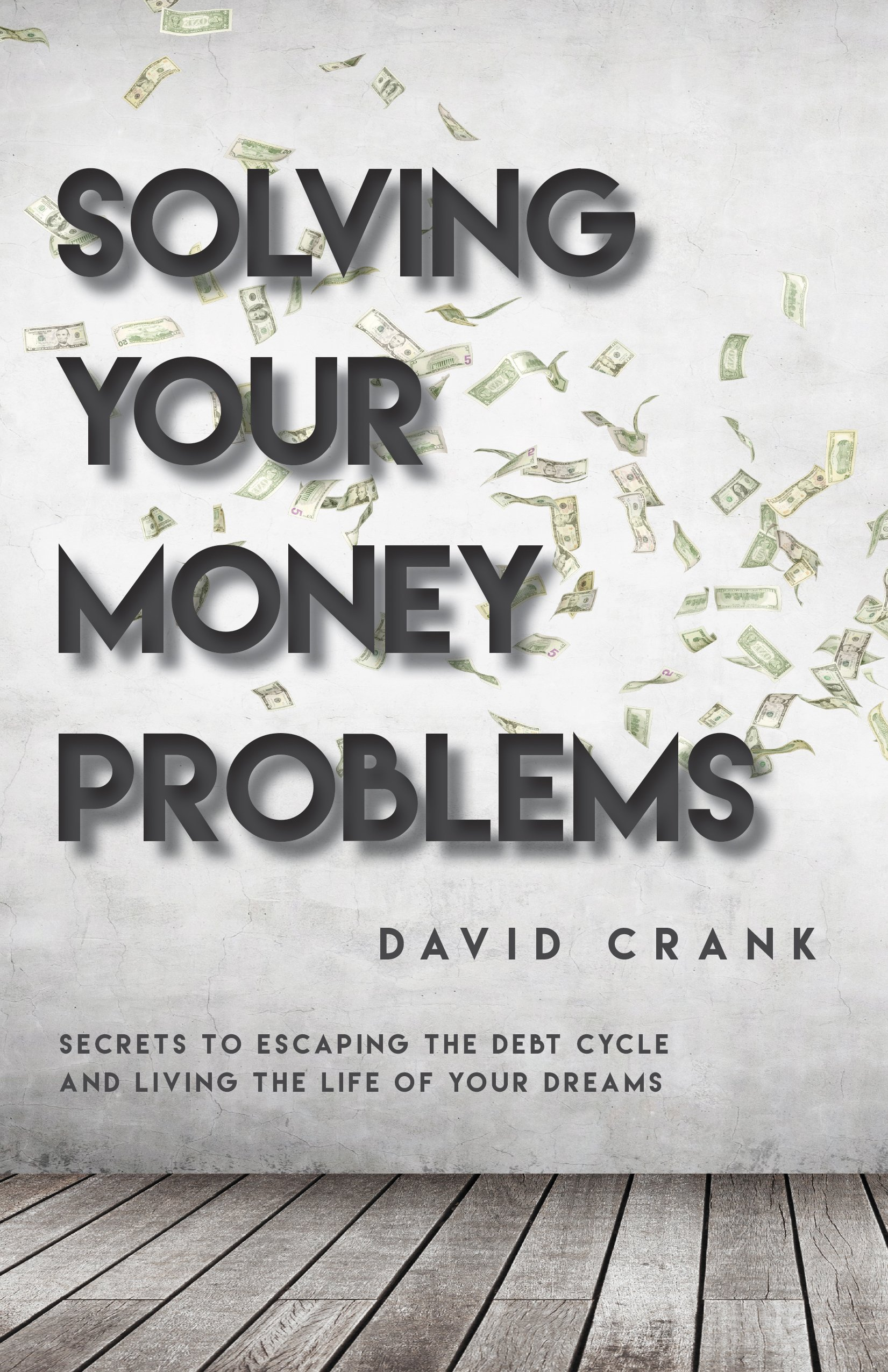 Solving Your Money Problems: Secrets to Escaping the Debt Cycle and Living the Life of Your Dreams
