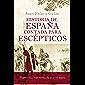 Historia de España contada para escépticos (Spanish Edition)
