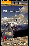 Mord in der Hochsaison - Milchexplosiv: Alpenkrimi