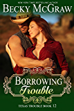 Borrowing Trouble (#12, Texas Trouble) (Texas Trouble Series)