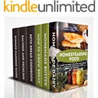 Homesteading Food: Learn To Grow And Bake Own Bread, Make Own Dairy And Store Food Properly: (Ketogenic Bread, Cheesemaking, Canning)