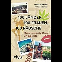 100 Länder, 100 Frauen, 100 Räusche: Meine verrückte Reise um die Welt (German Edition)