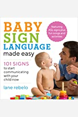 Baby Sign Language Made Easy: 101 Signs to Start Communicating with Your Child Now Kindle Edition