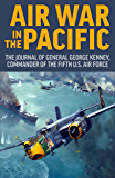 Air War in the Pacific: The Journal of General George Kenney, Commander of the Fifth U.S. Air Force