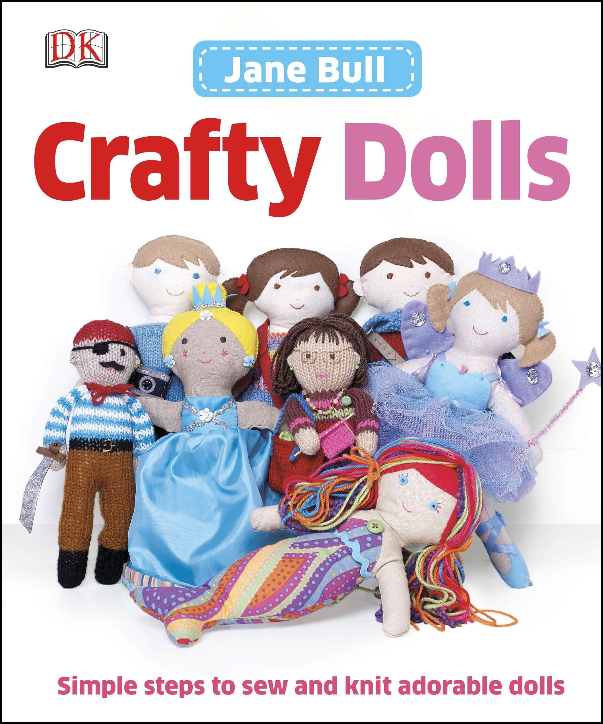 806bf47b9 Crafty Dolls  Simple Steps to Sew and Knit Adorable Dolls  Jane Bull ...