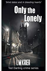 Only the Lonely: 'blind dates end in bleeding hearts' (Ted Darling crime series Book 6)