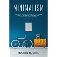 Minimalism: The Practical Guide to Declutter Your Life and Replace the Mindless Stuff with Time, Experiences and…