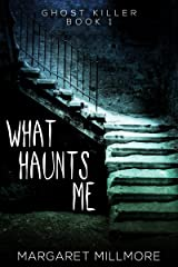 What Haunts Me (Ghost Killer Book 1) Kindle Edition