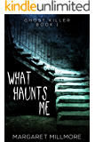 What Haunts Me (Ghost Killer Book 1)