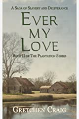 Ever My Love: A Saga of Slavery and Deliverance (The Plantation Series Book 2) Kindle Edition