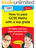 How to Pass GCSE Maths with a Top Grade: 53 Higher Level past paper questions with A* answers
