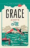 Grace Above All (Fesler-Lampert Minnesota Heritage)