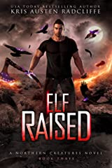 Elf Raised (Northern Creatures Book 3) Kindle Edition