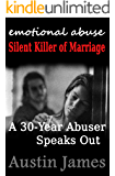 Emotional Abuse: Silent Killer of Marriage - A 30-Year Abuser Speaks Out